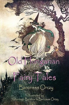 Old Hungarian Fairy Tales, Baroness Orczy