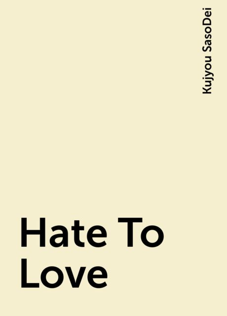 Hate To Love, Kujyou SasoDei