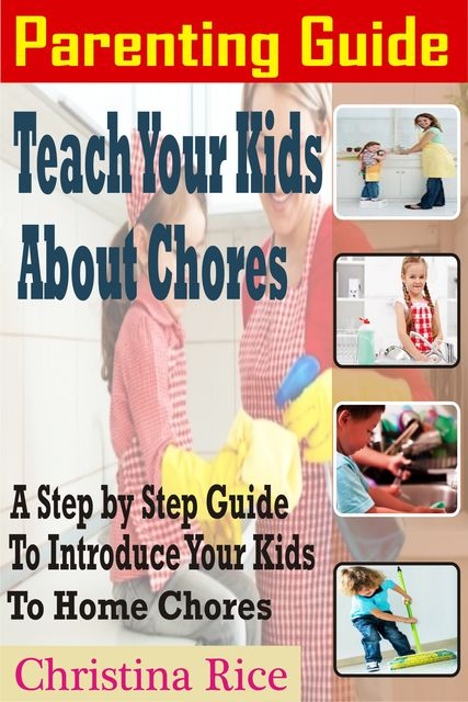 PARENTING GUIDE: Teach Your Kids About Chores, Christina Rice