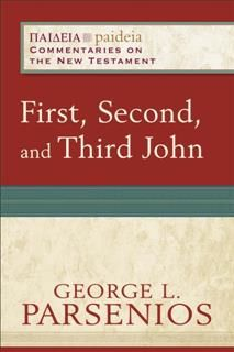 First, Second, and Third John (Paideia: Commentaries on the New Testament), George L. Parsenios