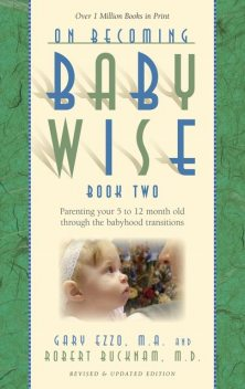 On Becoming Babywise, Book Two, Gary Ezzo, Robert Bucknam