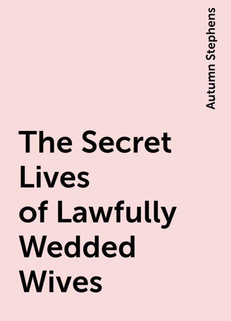 The Secret Lives of Lawfully Wedded Wives, Autumn Stephens