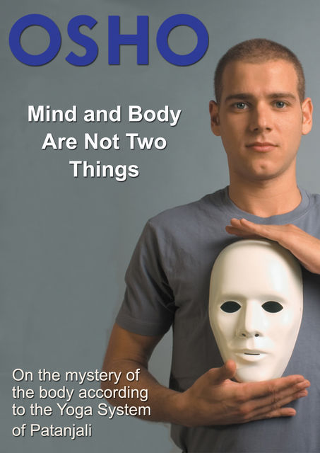 Mind and Body Are Not Two Things, Osho
