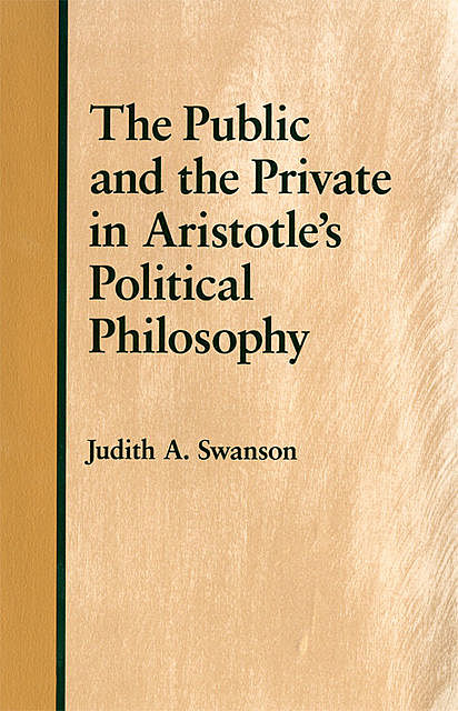 The Public and the Private in Aristotle's Political Philosophy, Judith A. Swanson