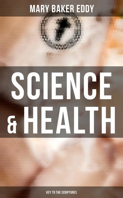 Science & Health – Key to the Scriptures, Mary Baker Eddy