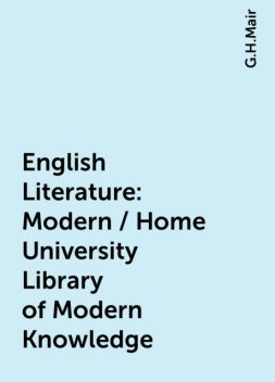 English Literature: Modern / Home University Library of Modern Knowledge, G.H.Mair