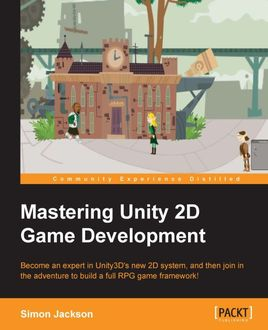 Mastering Unity 2D Game Development, Simon Jackson