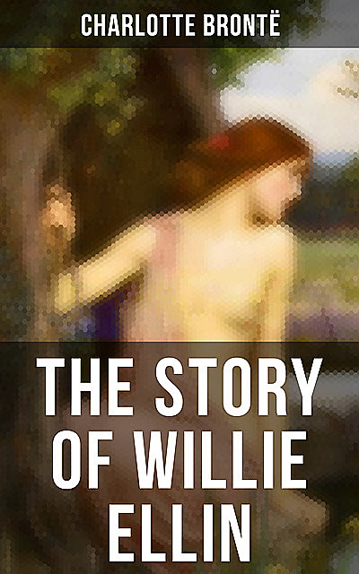 THE STORY OF WILLIE ELLIN, Charlotte Brontë