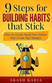 Habits for Life: 9 Steps for Building Habits that Stick, Karia Akash