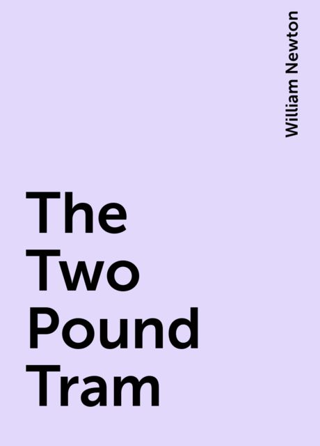 The Two Pound Tram, William Newton