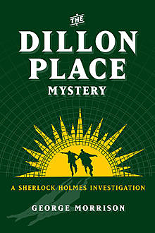 The Dillon Place Mystery – A Sherlock Holmes Investigation, George Morrison
