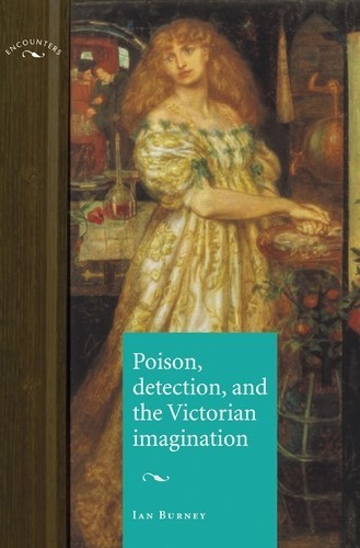 Poison, detection and the Victorian imagination, Ian Burney