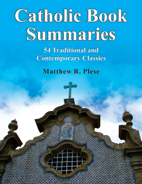 Catholic Book Summaries: 54 Traditional and Contemporary Classics, Matthew R.Plese