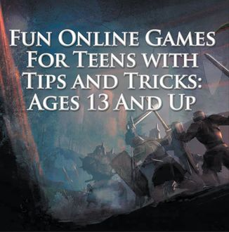 Fun Online Games For Teens with Tips and Tricks: Ages 13 And Up, Baby Professor