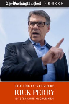 The 2016 Contenders: Rick Perry, The Washington Post, Stephanie McCrummen