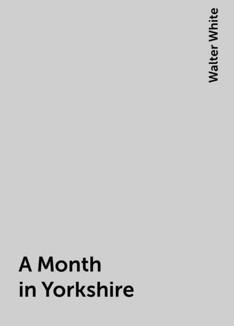 A Month in Yorkshire, Walter White