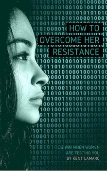 How to Overcome Her Resistance, Kent Lamarc