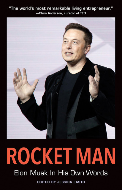Rocket Man: Elon Musk In His Own Words, Edited by Jessica Easto