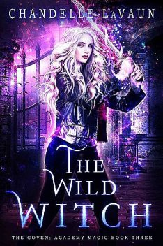 The Wild Witch (The Coven: Academy Magic Book 3), Chandelle LaVaun