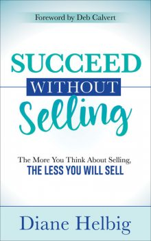 Succeed Without Selling, Diane Helbig