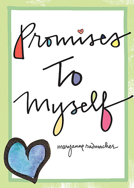 Promises to Myself, Mary Anne Radmacher