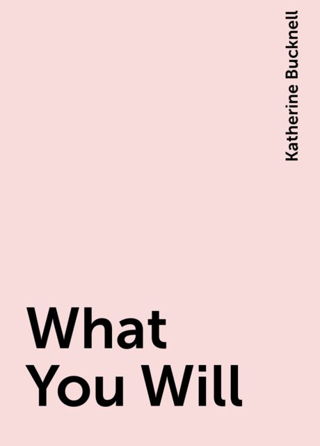 What You Will, Katherine Bucknell