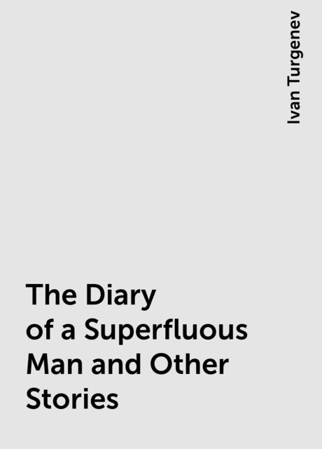 The Diary of a Superfluous Man and Other Stories, Ivan Turgenev