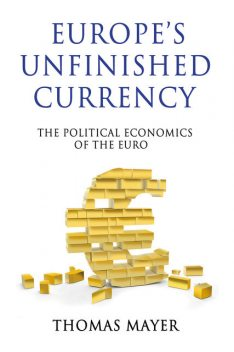 Europe's Unfinished Currency, Thomas Mayer