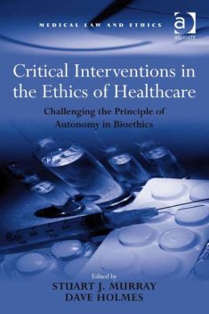 Critical Interventions in the Ethics of Healthcare, Stuart J.Murray