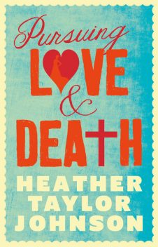 Pursuing Love and Death, Heather Johnson