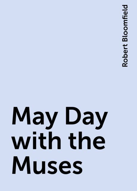 May Day with the Muses, Robert Bloomfield