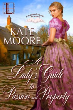 A Lady's Guide to Passion and Property, Kate Moore