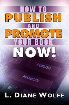 How to Publish and Promote Your Book Now, L. Diane Wolfe