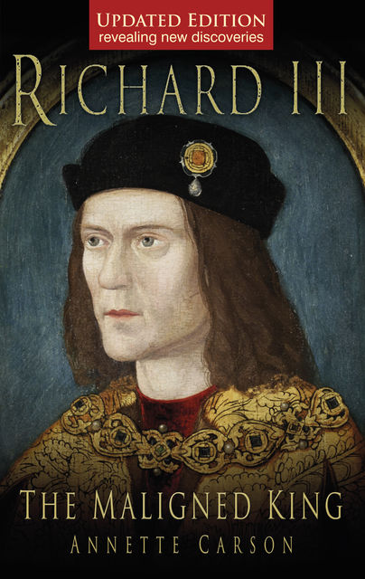 Richard III: The Maligned King, Annette Carson