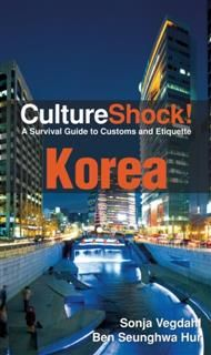 CultureShock! Korea. A Survival Guide to Customs and Etiquette, Ben Hur, Sonja Vegdahl