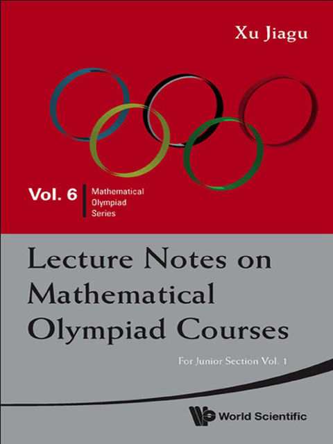 Lecture Notes on Mathematical Olympiad Courses, Jiagu Xu