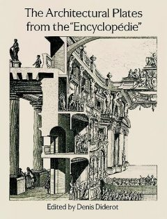 """The Architectural Plates from the """"Encyclopedie"""", Denis Diderot"""