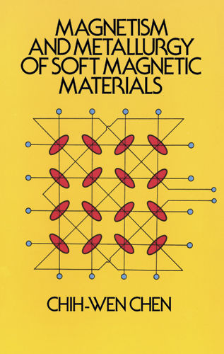 Magnetism and Metallurgy of Soft Magnetic Materials, Chih-Wen Chen