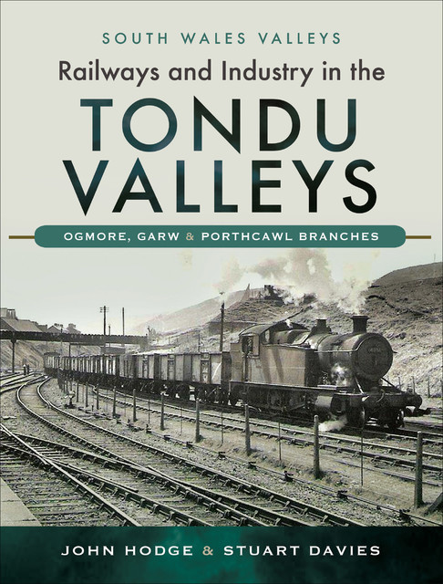 Railways and Industry in the Tondu Valleys, Stuart Davies, John Hodge