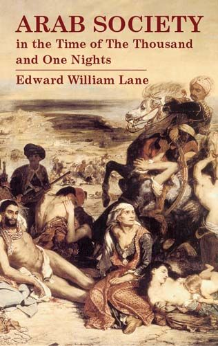 Arab Society in the Time of The Thousand and One Nights, Edward William Lane