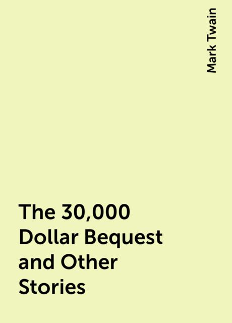 The 30,000 Dollar Bequest and Other Stories, Mark Twain
