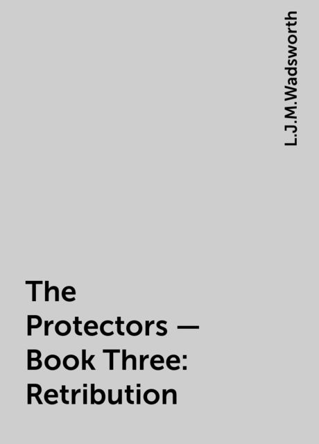 The Protectors – Book Three: Retribution, L.J.M.Wadsworth