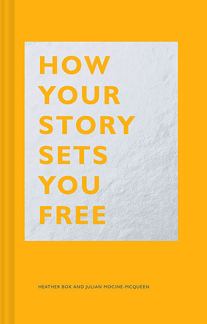 How Your Story Sets You Free, Heather Box, Julian Mocine-McQueen