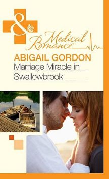 Marriage Miracle In Swallowbrook, Abigail Gordon