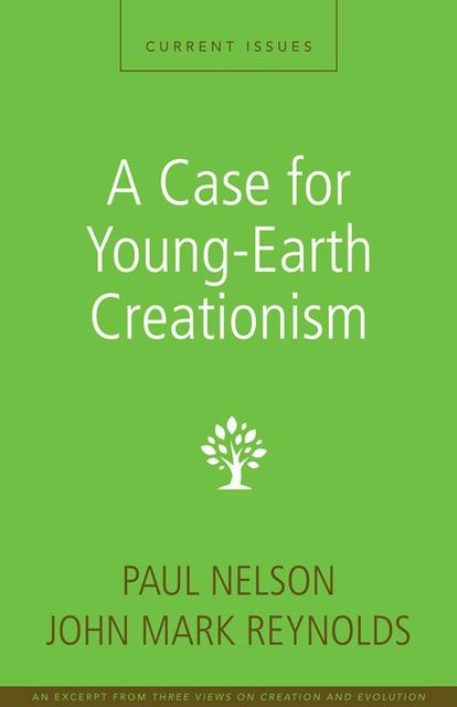 A Case for Young-Earth Creationism, John Reynolds, Paul Nelson