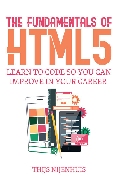 The Fundamentals of HTML5, T.J. P. Nijenhuis
