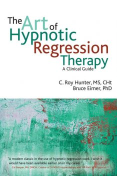 The Art of Hypnotic Regression Therapy, Bruce Eimer, C.Roy Hunter