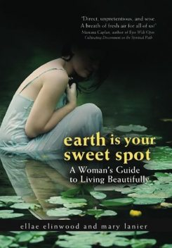 Earth Is Your Sweet Spot, Ellae Ellinwood, Mary Lanier