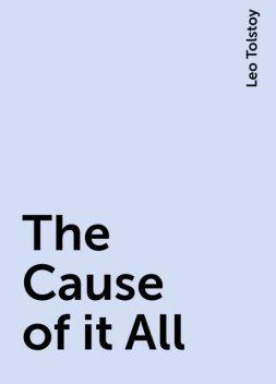 The Cause of it All, Leo Tolstoy
