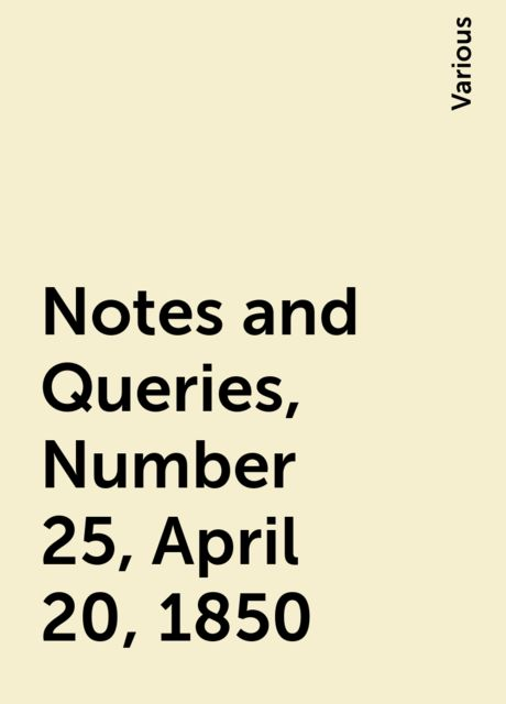 Notes and Queries, Number 25, April 20, 1850, Various
